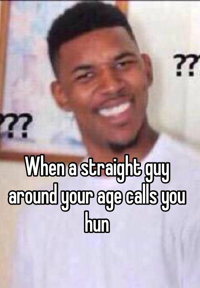 A you text guy over calls hun when What does