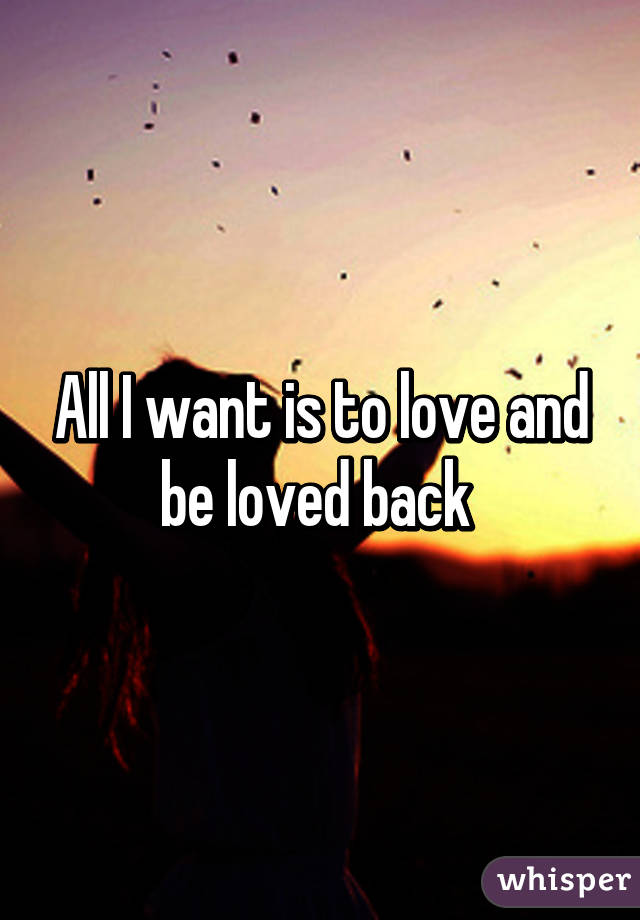 all i want is to be loved