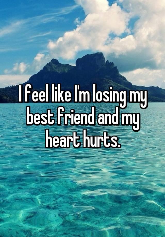 Am i losing my best friend