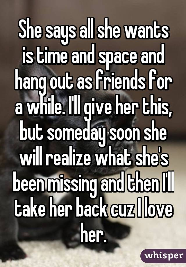 She Says All She Wants Is Time And Space And Hang Out As Friends For A