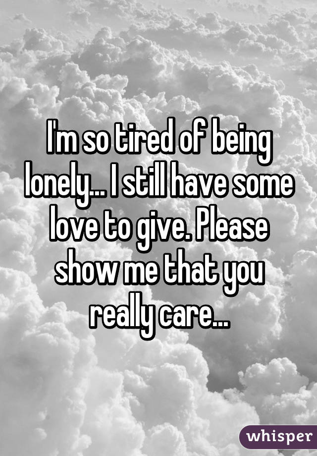 Being Lonely I So M Of Tired