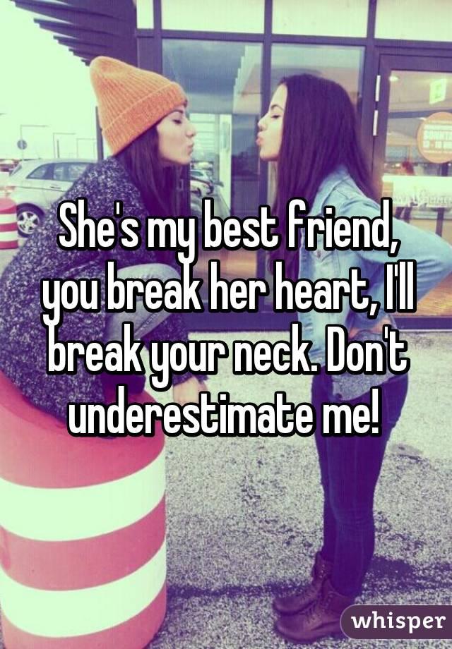 She S My Best Friend You Break Her Heart I Ll Break Your Neck