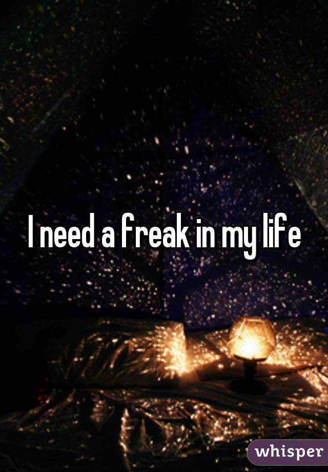 I need a freak