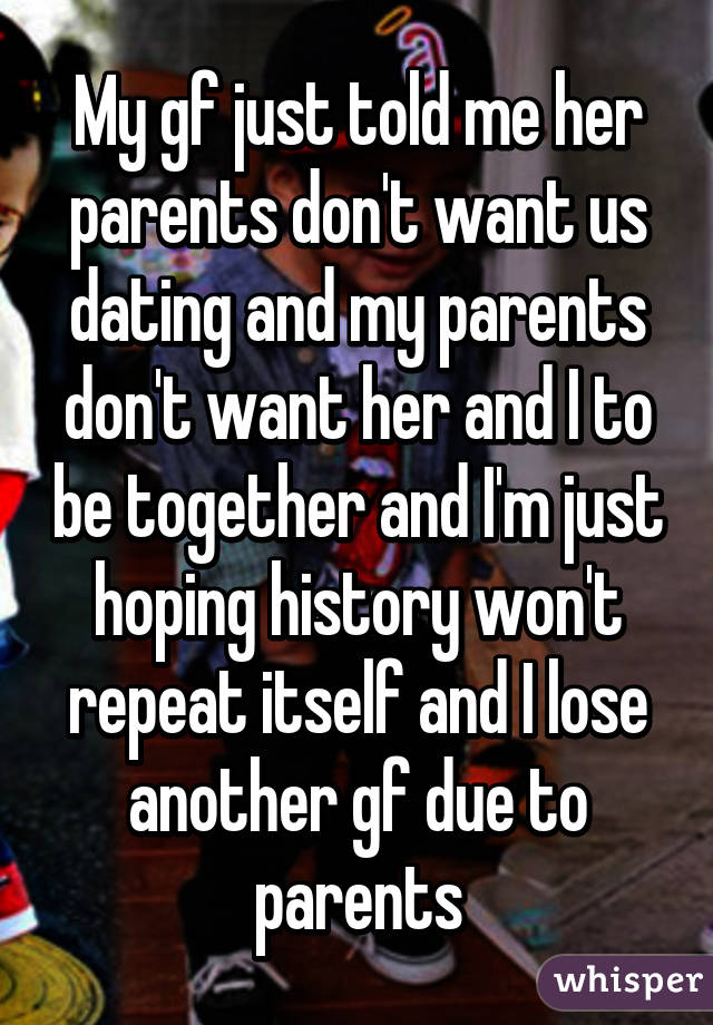my girlfriends parents dont want her dating