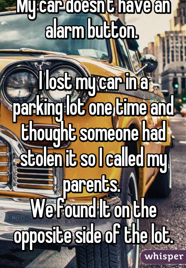 Lost My Car >> My Car Doesn T Have An Alarm Button I Lost My Car In A Parking Lot