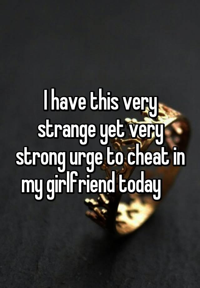 urge to cheat on girlfriend
