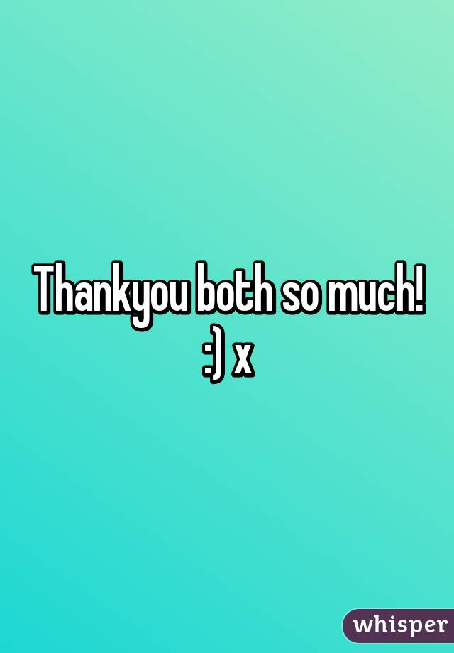 Thankyou both so much! :) x