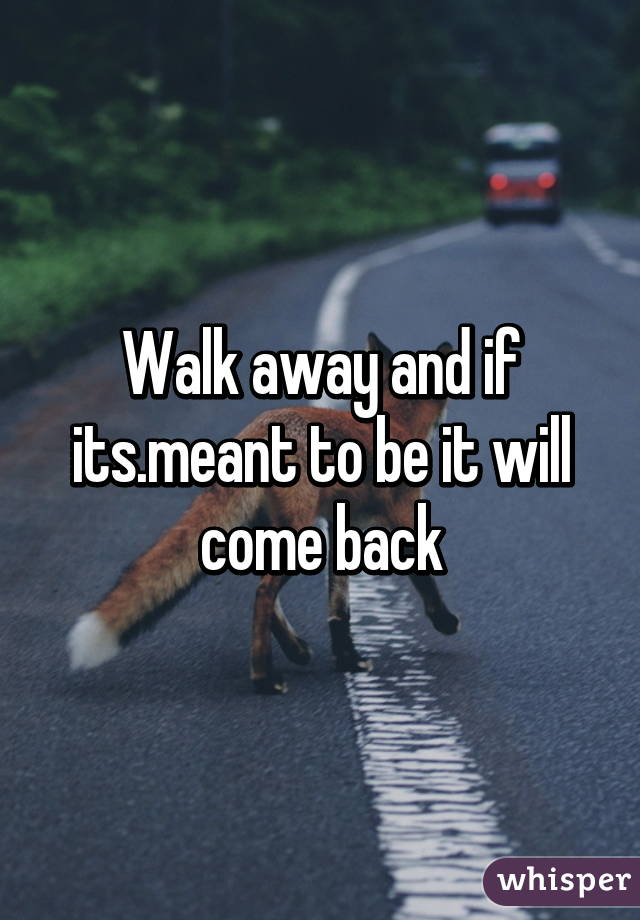 if i walk away will he come back