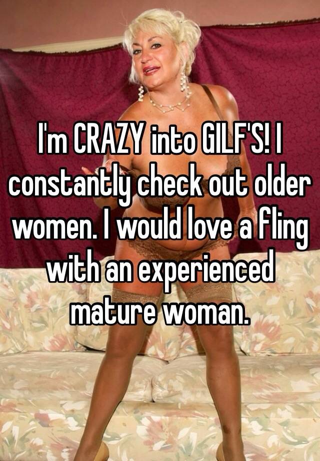 I'm CRAZY into GILF'S! I constantly check out older women. I ...