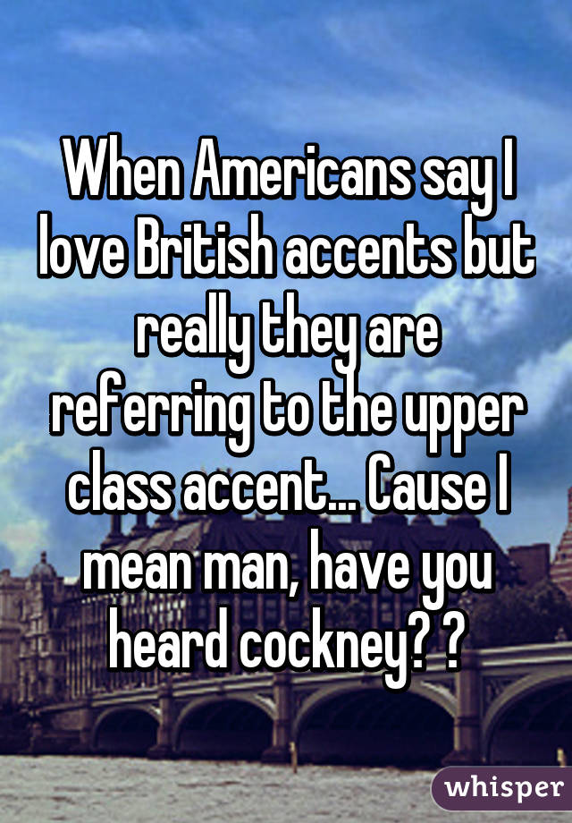 Why do americans love british accents