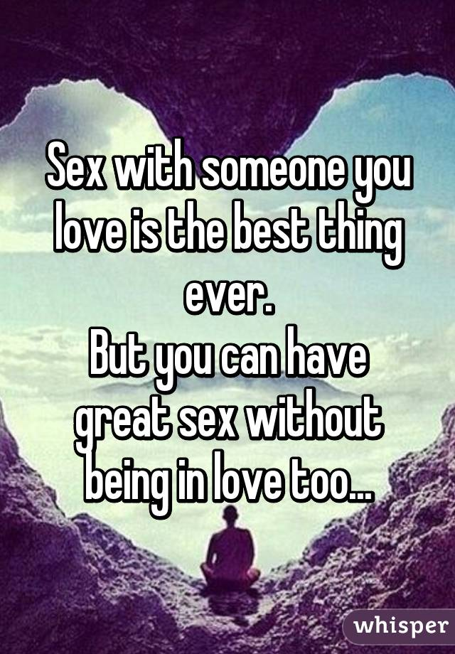 love someone you Sex with