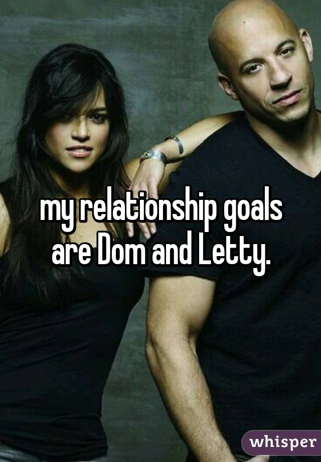 My Relationship Goals Are Dom And Letty