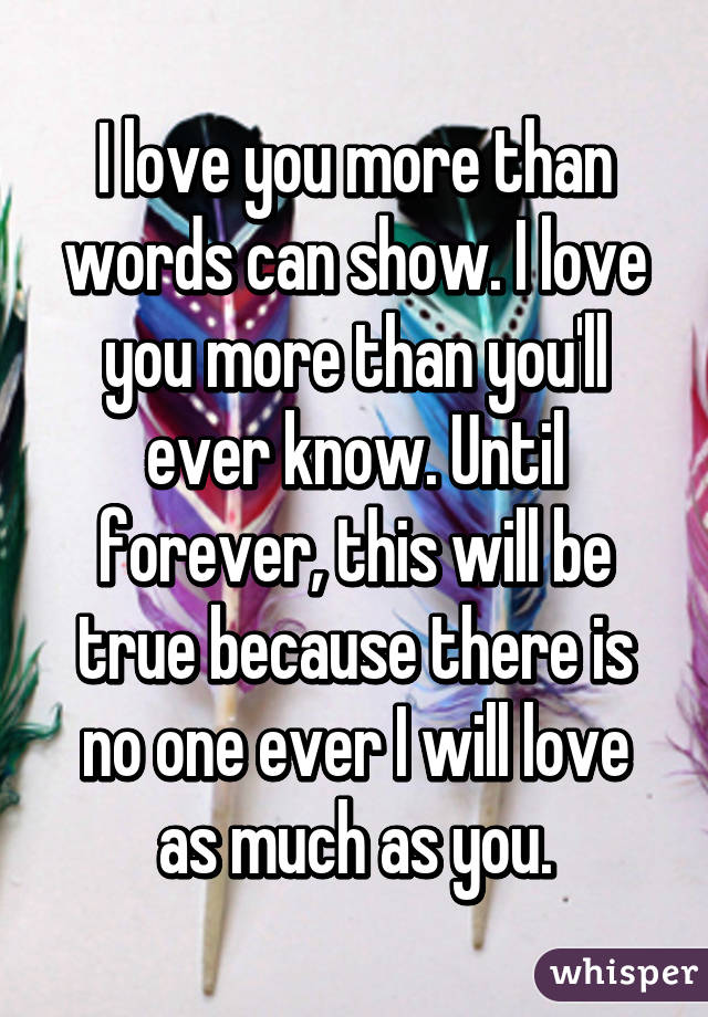 I Love You More Than Words Can Show