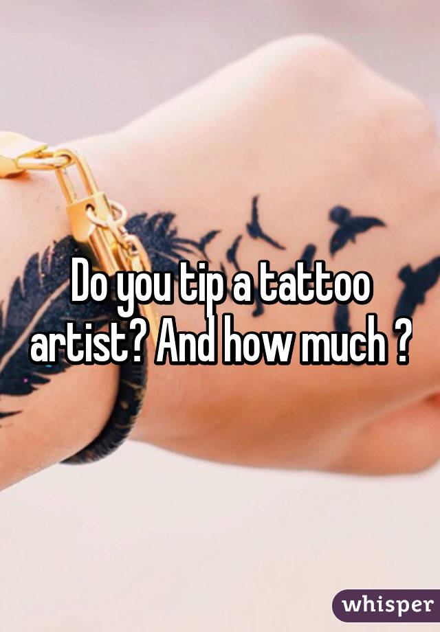 How much do you tip tattoo artist