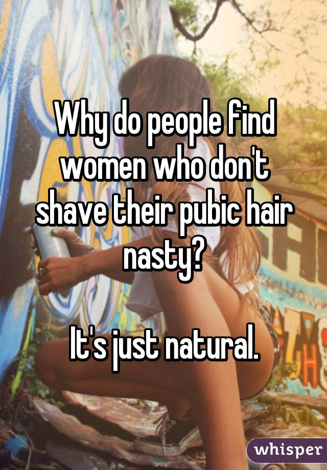 Dont shave pubic hair