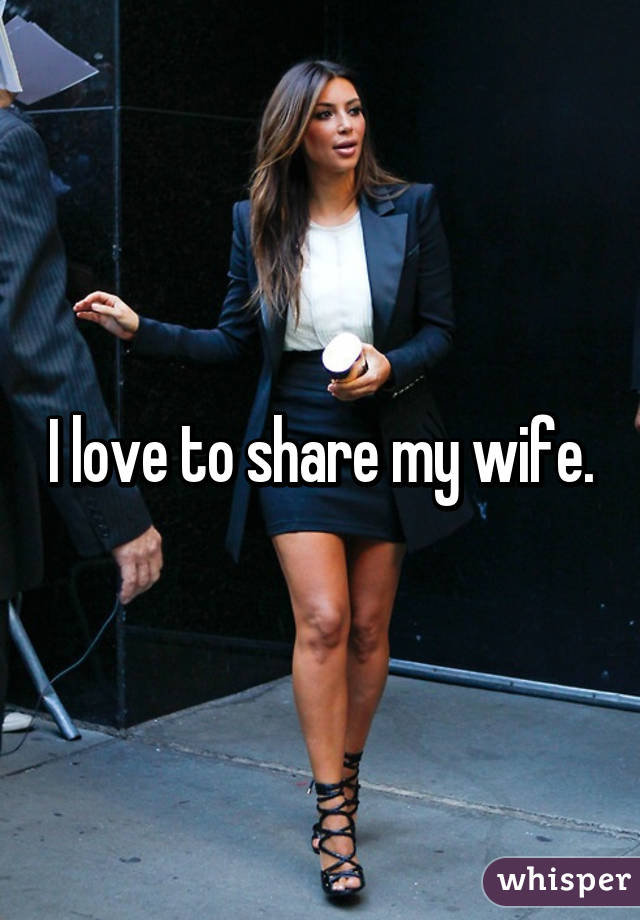 love to share my wife