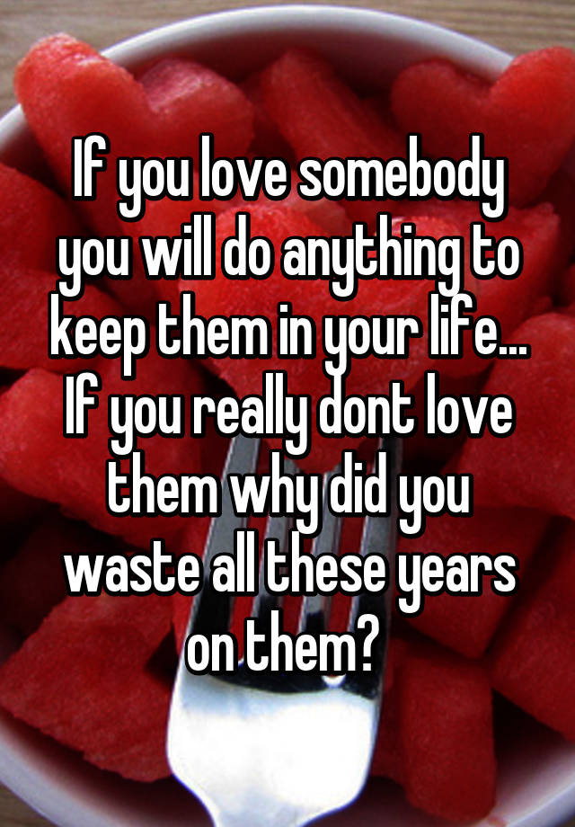 What do you do when you love somebody