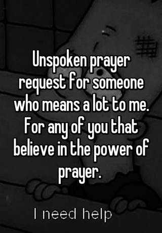Unspoken prayer request for someone who means a lot to me ...