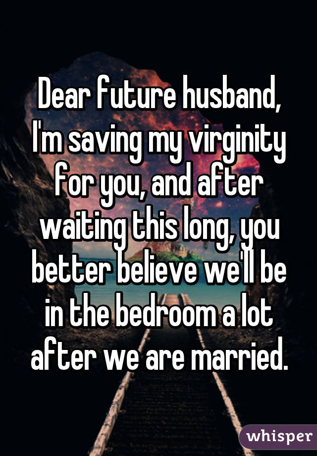 Really. Saving my virginity the