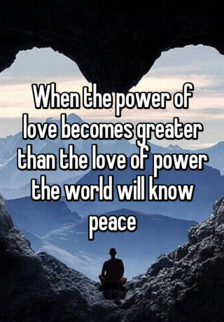 494417140ec8a When the power of love becomes greater than the love of power the ...