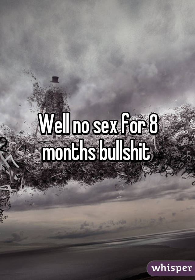 No sex for 8 years
