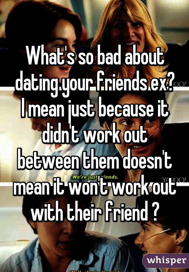 Is dating a friends ex bad