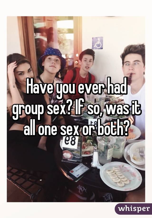 Have you ever been involved in group sex