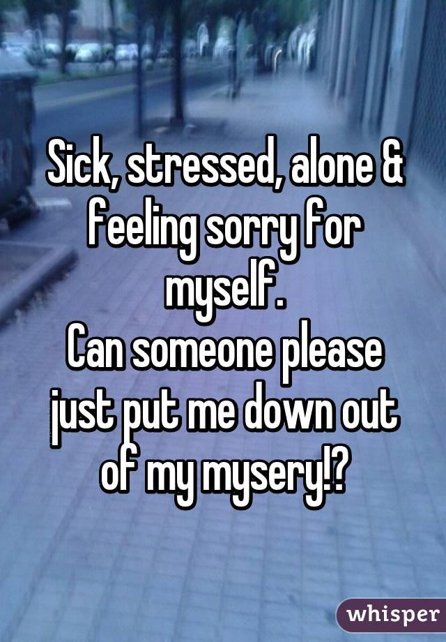 why do i feel sorry for myself