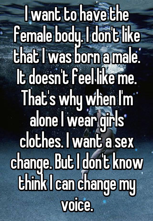 I think i want a sex change