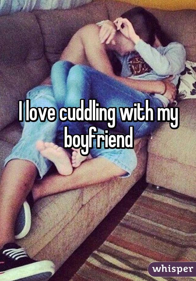 i love cuddling with my boyfriend