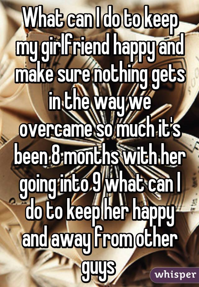 Apologise, how do i keep my girlfriend happy