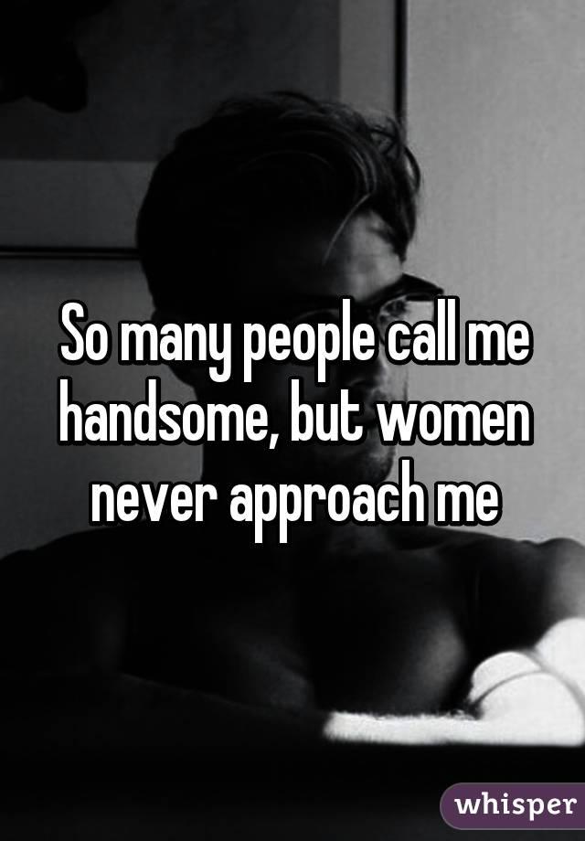 Women approach me