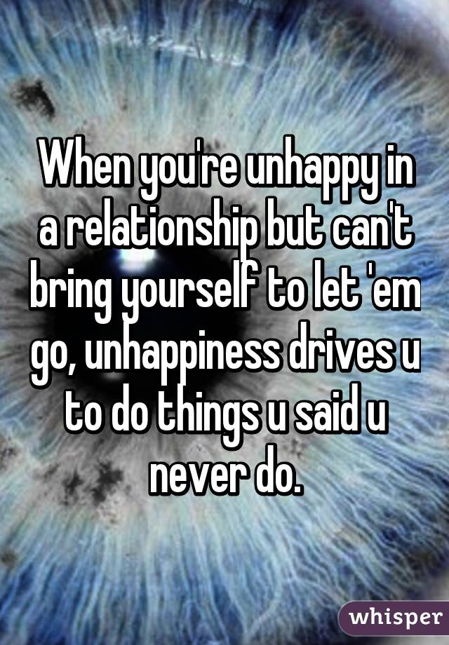 Unhappy When What Re A You Relationship To Do In