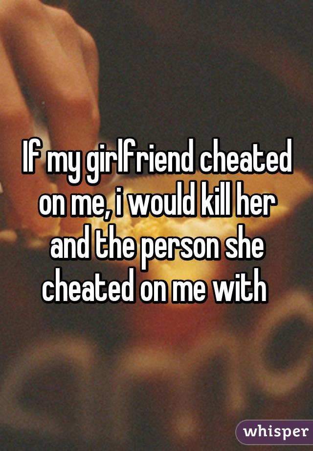 My gf cheated