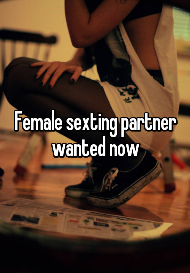 I want a sexting partner