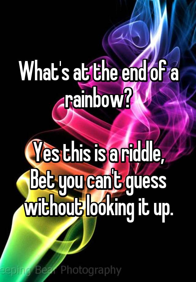 Whats At The End Of A Rainbow Yes This Is A Riddle Bet You Cant