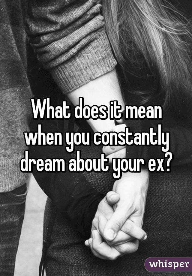 always dreaming of my ex