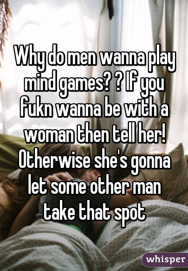 Why do men play mind games