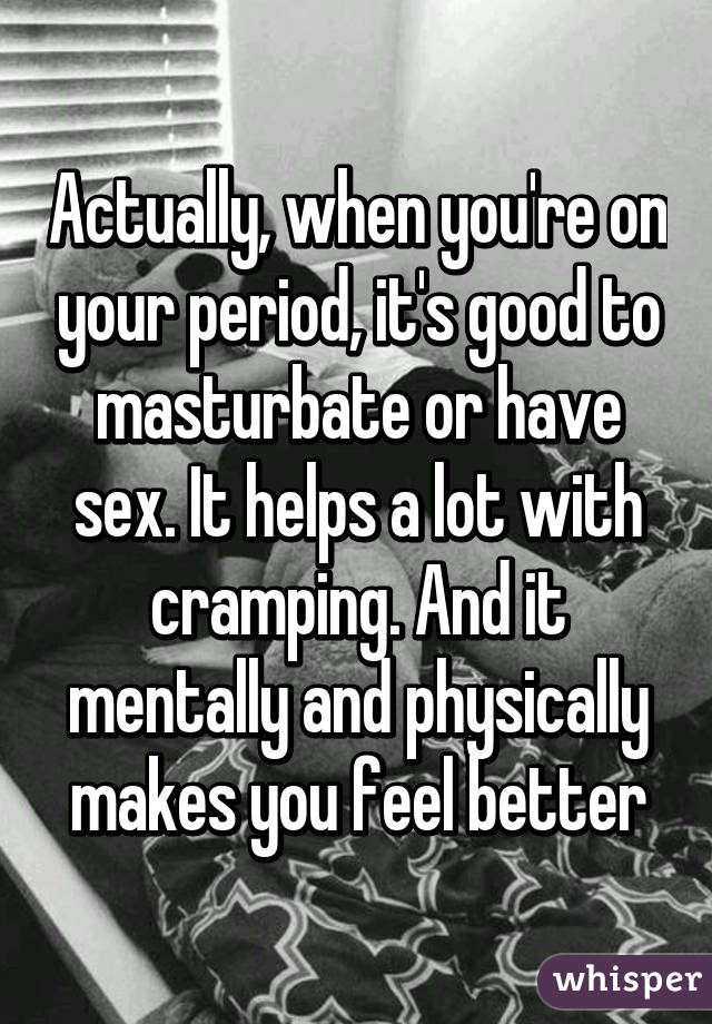 Why does sex feel good on your period