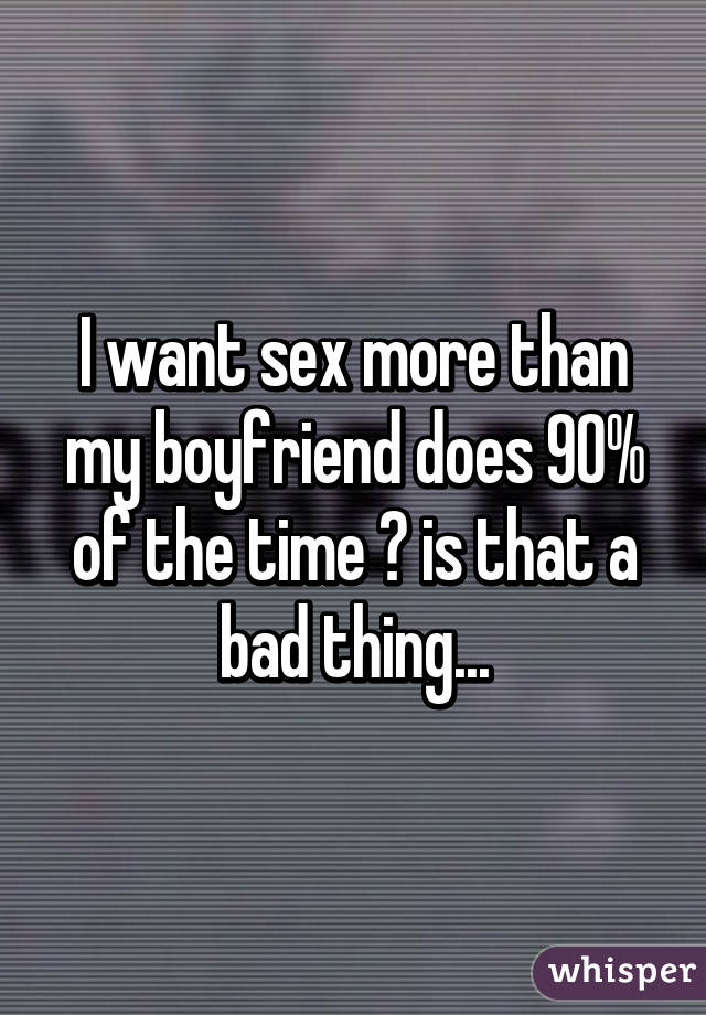 I want sex more than my boyfriend
