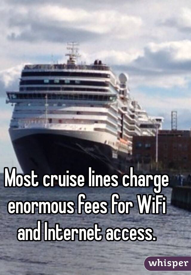 Cruise Lines Charge Enormous Fees For WiFi And Internet Access - Cruise ships with wifi