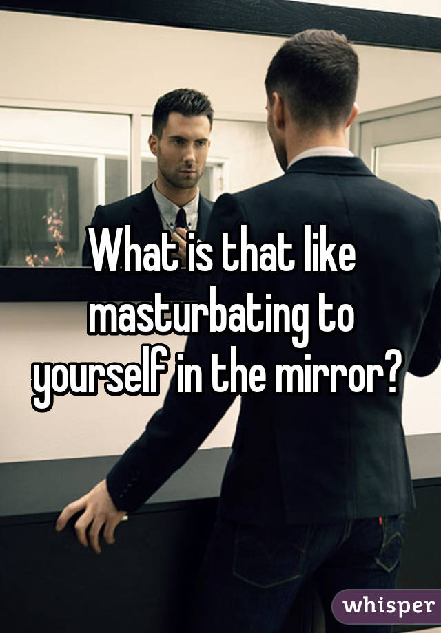 Masturbating To Yourself