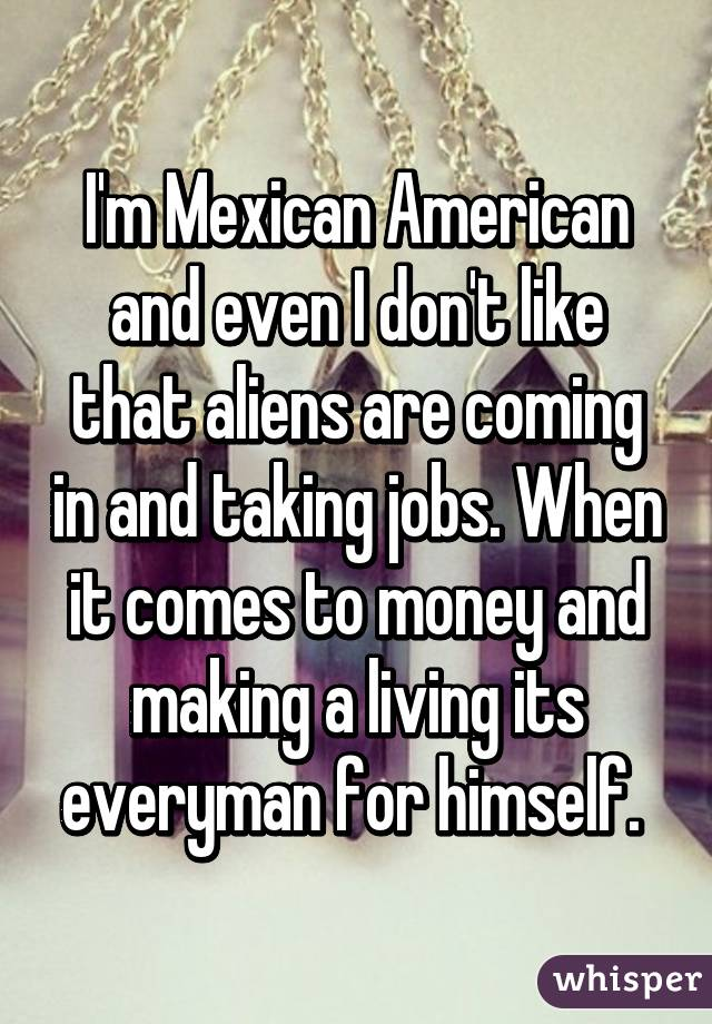 I'm Mexican American and even I don't like that aliens are