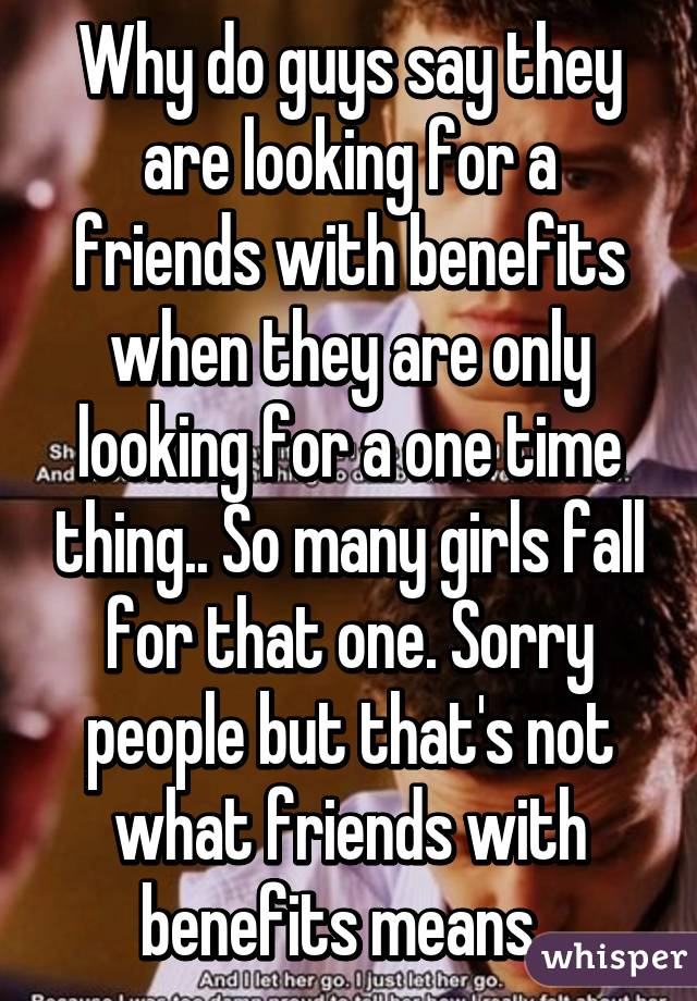 Why do guys say they are looking for a friends with benefits