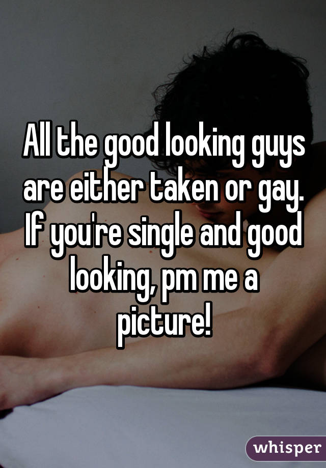 Good Looking Single Guys Why Are