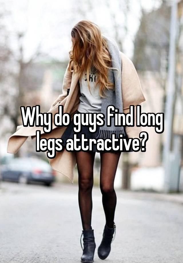 Men long legs why like do 6 Reasons