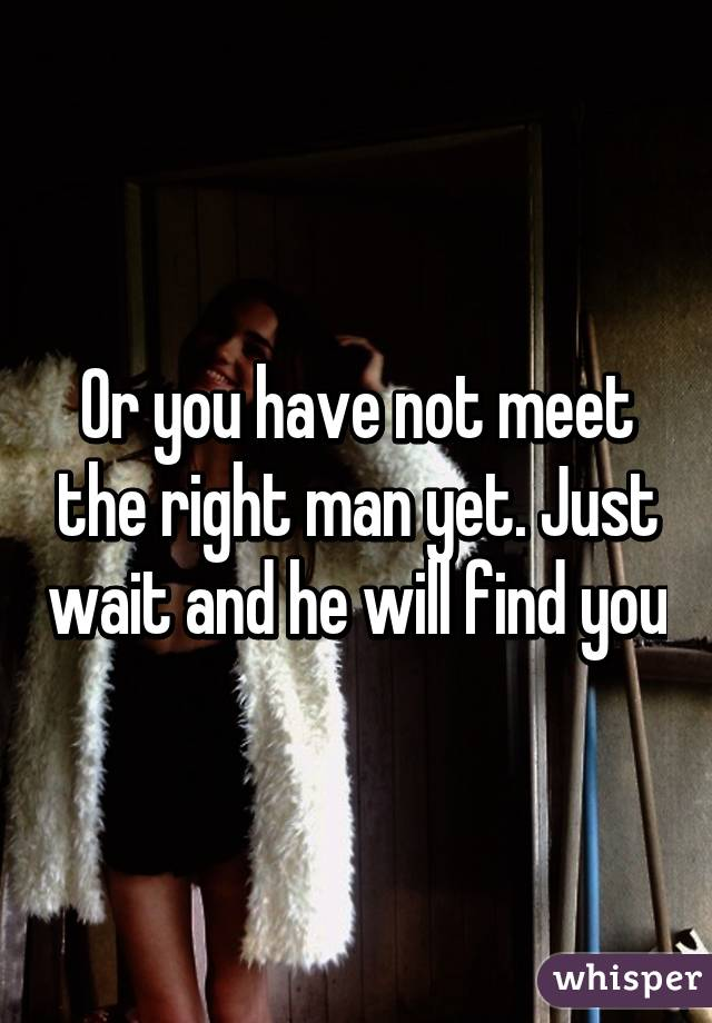 the right man will find you