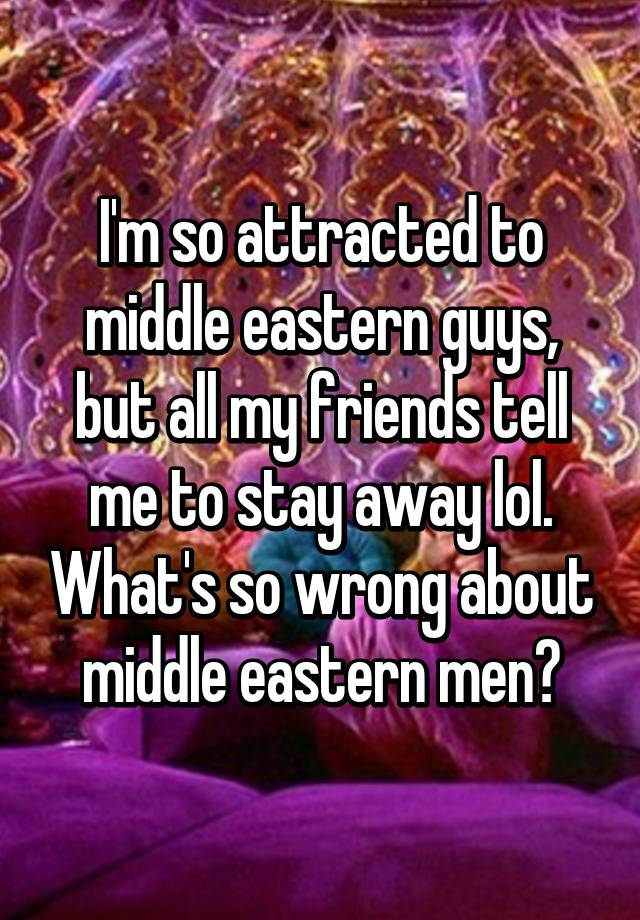 Why am i attracted to middle eastern guys