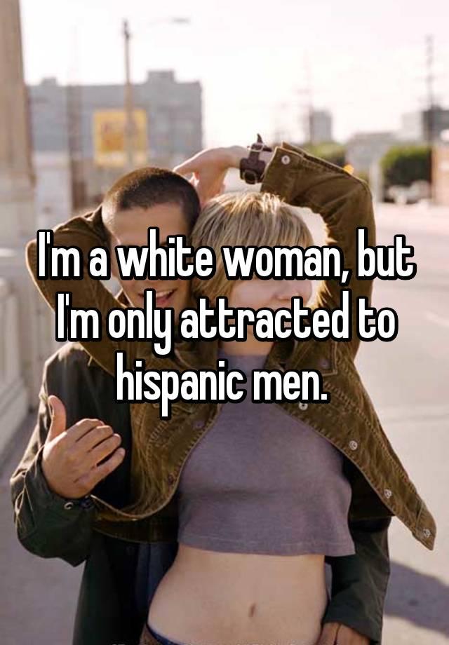 Hispanic women love white men