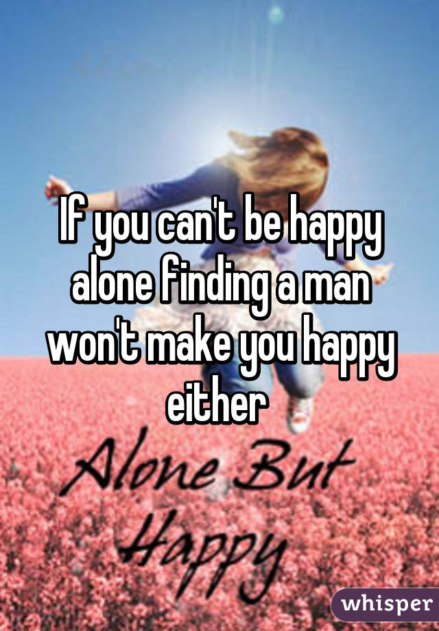 you can be happy alone